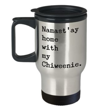 Chiweenie Dogs Gifts Decor Chiweenie Mom Dad - Namast'ay Home with My Chiweenie Coffee Mug Stainless Steel Insulated Travel Cup with Lid