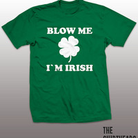 Blow Me I'm Irish Shirt - St. Patrick's day funny t-shirt, fun mens gift, humor, tshirt, graphic, tee, drinking beer, patty, ireland, beer