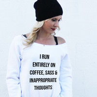 I Run Entirely On Coffee, Sass & Inappropriate Thoughts Sweatshirt
