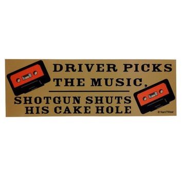 Supernatural Bumper Sticker: Driver Picks the Music, Shotgun Shuts his Cake Hole