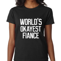 Great World's Okayest FIANCE T Shirt Great Womans Fiance Announcement Wedding T Shirt Makes Great Gift For Bride TO Be Wedding Gift Look