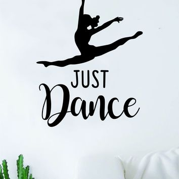 Just Dance Quote Wall Decal Sticker Bedroom Living Room Vinyl Art Home Sticker Decoration Decor Teen Nursery Inspirational Dancer Dancing Girls Leap Ballerina Cute