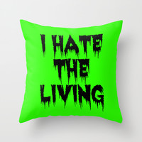 I HATE THE LIVING Throw Pillow by Simply Wretched
