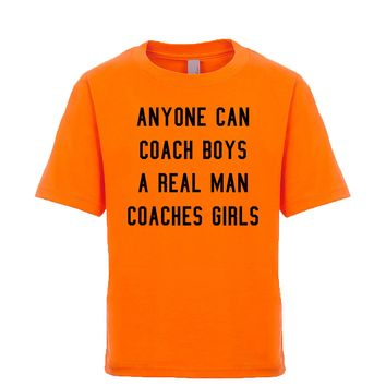 Anyone Can Coach Boys A Real Man Coaches Girls  Unisex Kid's Tee