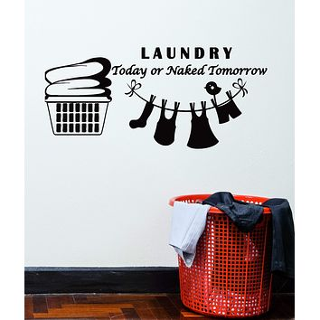 Vinyl Wall Decal Laundry Today or Naked Tomorrow Quote Room Washing Stickers Mural Unique Gift (ig5236)