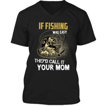 If fishing was easy theyd call it your mom fishing T-shirt Mens Printed V-Neck T