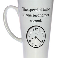 Speed of Time Funny Coffee or Tea Mug, Latte Size