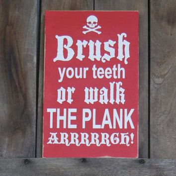 Brush Your teeth or Walk the Plank Children's Custom Decor Sign