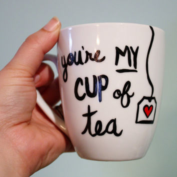 You're my cup of tea- hand painted mug/cup