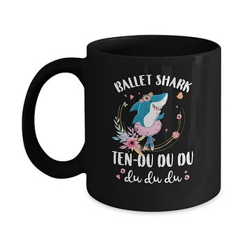 Ballet Shark Ten Du Du Du Funny Ballet Dancer Mug