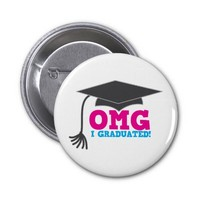 OMG I GRADUATED! great graduation gift Pinback Button