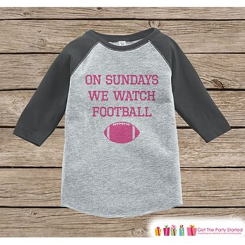 Girls Football Tee - Sundays We Watch Football - Girls Pink Football Onepiece or Tshirt - Football Sunday - Baby, Toddler, Youth Grey Raglan