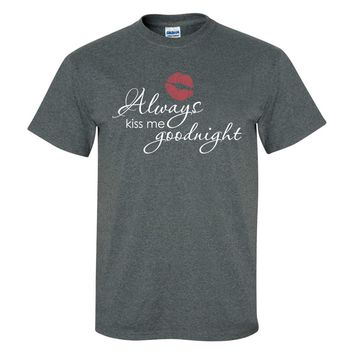 Always Kiss Me Goodnight Mens/Unisex T Shirt