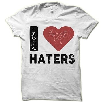 I Love Haters T-Shirt. Funny Shirts. Funny Haters Tee Shirt.