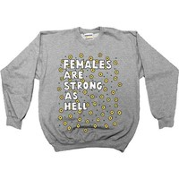 Females Are Strong As Hell -- Unisex Sweatshirt