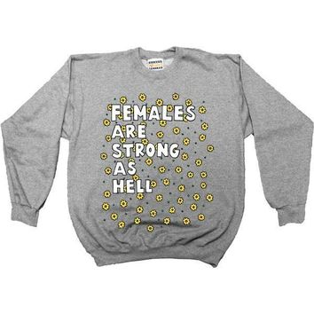 Females Are Strong As Hell -- Sweatshirt