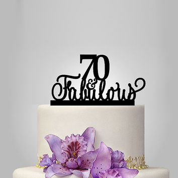 70 th and fabulous cake topper 70th Birthday Cake Topper , acrylic birthday cake topper,70th anniversary gifts custom cake topper