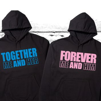 "Forever Me and Him - Together Me and Her ""Cute Couples Matching Hoodies"""
