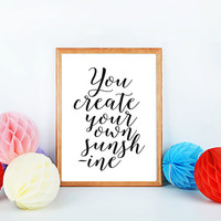 """PRINTABLE ART  """"You Create Your Own Sunshine"""" college inspirational print decor typography quote wall art poster digital nursery home"""