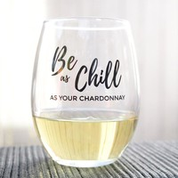 Be As Chill As Your Chardonnay Wine Glass
