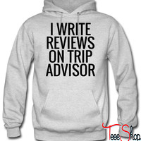 I Write Reviews On Trip Advisor hoodie