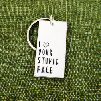 I Love Your Stupid Face Keychain - Couples Accessories - Aluminum Key Chain