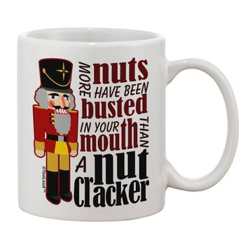More Nuts Busted - Your Mouth Printed 11oz Coffee Mug by TooLoud
