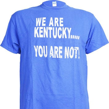 WE ARE KENTUCKY, YOU ARE NOT! BLUE T-SHIRT
