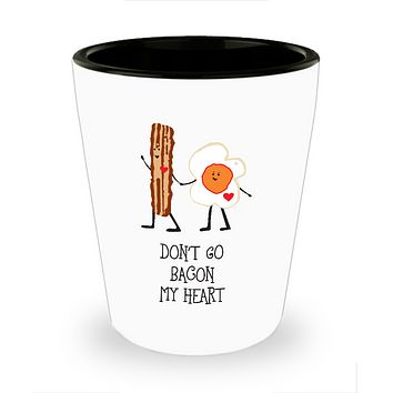 Don't Go Bacon My Heart Breakfast Holding Hands Drinking Shot Glass