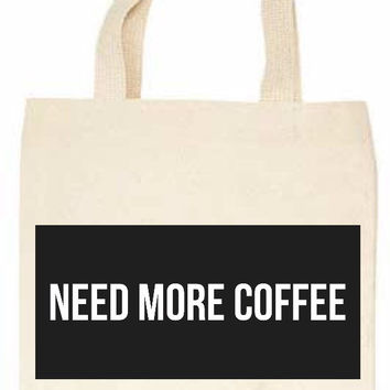 Need More Coffee Tote Bag