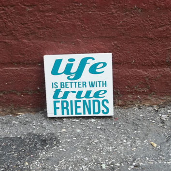 Life is Better With True Friends 8x8 Wood Sign