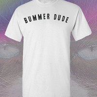 bummer dude shirt simple tshirt funny hipster trendy fashion 90's grunge punk hippie ryan gosling amanda bynes miley cyrus celebrity