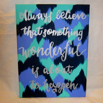 Quote Canvas: Always believe that something wonderful is about to happen