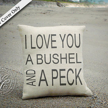 I love you a bushel and a peck Burlap Pillow