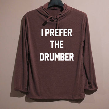 I Prefer The Drummer Shirt Long Sleeve Hoodie TShirt T Shirt Unisex - size S M L