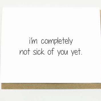 Funny Love Card - Not Sick of You Yet. Funny Anniversary Card. Boyfriend. Husband. Valentine's Day Card.