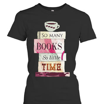 Book Short Sleeve- so many books so little time -Women Short Sleeve T Shirt - SSID2016