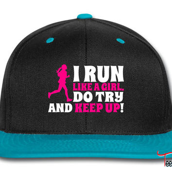 I run like a girl, do try and keep up Snapback