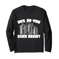 Bro Do You Even Brew? Funny Beer Brewing Long Sleeve T-Shirt