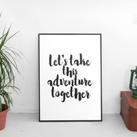 "Romantic quote Love artwork Love poster ""Let's take this adventure together"" For her Gift idea Typographic print Travel quote home decor"