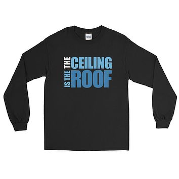 Basketball The Ceiling Is The Roof Long Sleeve T-Shirt