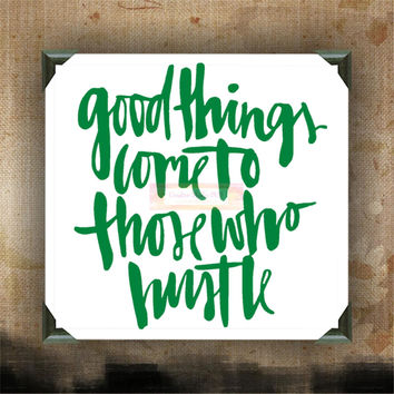 Good Things Come To Those Who Hustle - Painted Canvases - wall decor - wall hanging - custom canvas - inspirational quotes on canvas