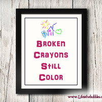 Broken Crayons Still Color, Art Printable, Inspirational, Motivational, Typography Art, INSTANT DOWNLOAD