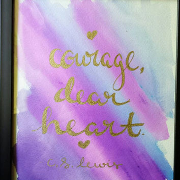 Hand Lettered Watercolor Painting Courage Dear Heart C S Lewis Quote Art Decor Wall Hanging Home Decor Canvas or Print Various Sizes
