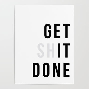 Get Sh(it) Done // Get Shit Done Poster by thenativestate