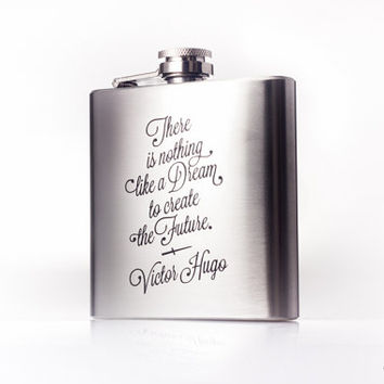There is nothing like a Dream to create the Future - Victor Hugo -  Quote flask - 6oz or 8oz Engraved Liquor Hip Flask