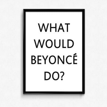 What Would Beyonce Do Quote, Black and White, Beyonce Print, Beyonce Quote, Typography, Typographic Print, Typography Poster
