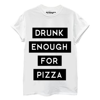 Drunk Enough For Pizza Tee