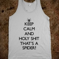 Keep Calm and Holy Shit That's a Spider!