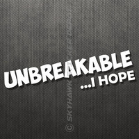 Unbreakable, I Hope Funny Car Bumper Sticker Vinyl Decal Joke Car Truck SUV JDM Decal For Honda Acura Dope Euro ill Turbo Jeep 4x4 Truck